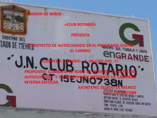 EL JARDIN DE NIÑOS : «CLUB ROTARIO» PRESENTA