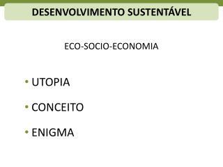 ECO-SOCIO-ECONOMIA UTOPIA CONCEITO ENIGMA