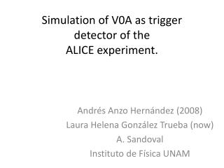 Simulation of V0A as trigger detector of the ALICE  experiment .