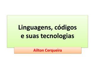 Linguagens, c�digos  e suas tecnologias