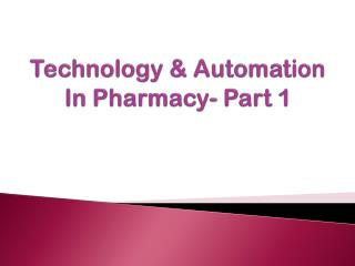 Technology & Automation In Pharmacy- Part 1