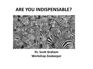 ARE YOU INDISPENSABLE?