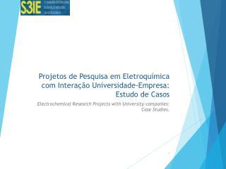 Projetos de Pesquisa em Eletroquímica com Interação Universidade-Empresa: Estudo de Casos