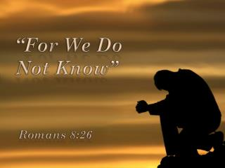"""For We Do Not Know"""