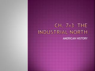 CH. 7-3  THE INDUSTRIAL NORTH
