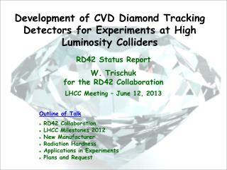 RD42 Status Report W. Trischuk for the RD42 Collaboration LHCC Meeting � June 12, 2013