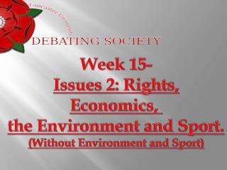 Week 15- Issues 2: Rights, Economics,  the Environment and Sport . (Without Environment and Sport)