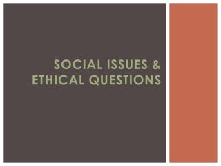Social Issues & Ethical Questions