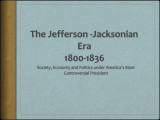 The Jefferson - Jacksonian  Era 1800-1836
