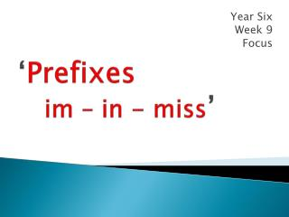 ' Prefixes   im  – in - miss '