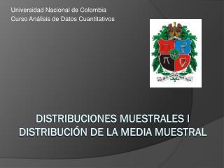 Distribuciones muestrales I Distribución de la media muestral