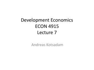 Development Economics  ECON 4915  Lecture 7