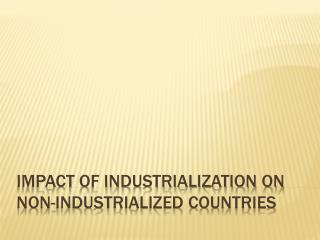 Impact of Industrialization on  Non-Industrialized Countries