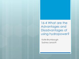 16-4 What are the Advantages and Disadvantages of using hydropower?