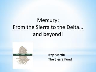 Mercury:  From the Sierra to the Delta…  and beyond!