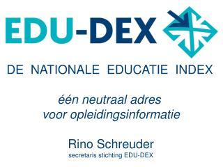 DE  NATIONALE  EDUCATIE  INDEX één neutraal adres  v oor opleidingsinformatie Rino Schreuder