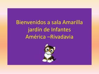 Bienvenidos a sala Amarilla jardín de Infantes  América –Rivadavia
