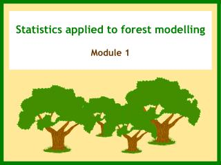 Statistics applied to forest modelling Module 1
