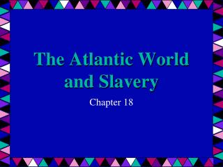 The Atlantic World and Slavery