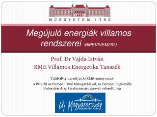 Meg�jul� energi�k villamos rendszerei (BMEVIVEM 262 )