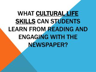 What  Cultural Life Skills  can students learn from reading and engaging with the newspaper?