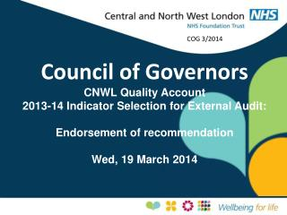 Council of Governors CNWL Quality Account  2013-14 Indicator Selection for External Audit: