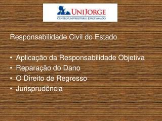 Responsabilidade  Civil do Estado Aplicação da Responsabilidade Objetiva  Reparação do Dano