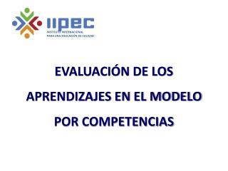EVALUACIÓN DE LOS APRENDIZAJES EN EL MODELO POR COMPETENCIAS
