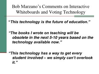 Bob Marzano's Comments on Interactive Whiteboards and Voting Technology