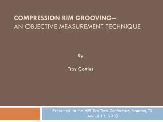 Compression Rim Grooving-- An Objective Measurement Technique