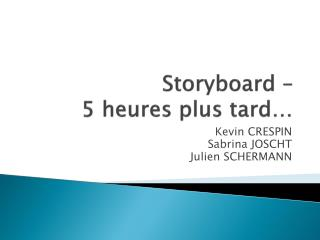 Storyboard  –  5 heures plus tard…