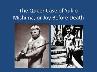 The Queer Case of Yukio Mishima, or Joy Before Death