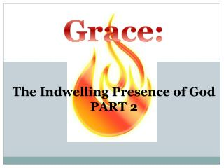 Grace: The Indwelling Presence of God PART 2