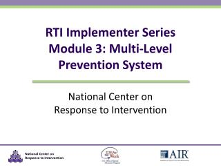 RTI Implementer Series Module 3:  Multi-Level  Prevention System