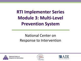 RTI Implementer Series Module 3:  Multi-Level  Prevention System