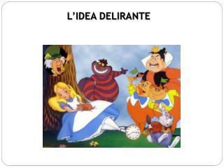 L'IDEA DELIRANTE