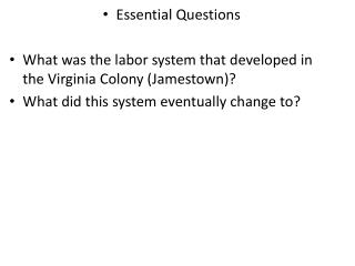 Essential Questions What was the labor system that developed in the Virginia Colony (Jamestown)?