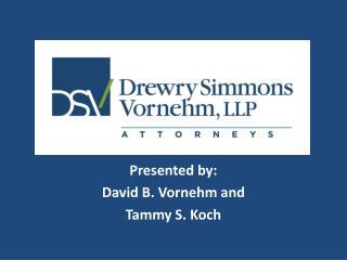 Presented by: David B. Vornehm and Tammy S. Koch
