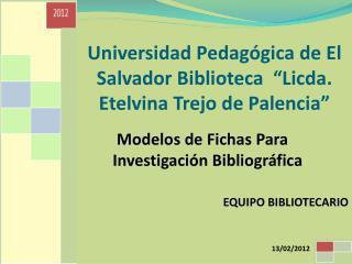 """Universidad Pedagógica de El Salvador Biblioteca  """"Licda. Etelvina Trejo de Palencia"""""""