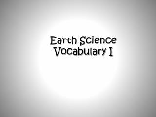 Earth Science Vocabulary I