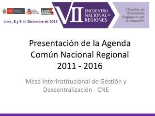 Presentación de la Agenda Común Nacional  R egional  2011 - 2016