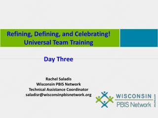 Refining, Defining, and Celebrating! Universal Team Training Day Three Rachel  Saladis