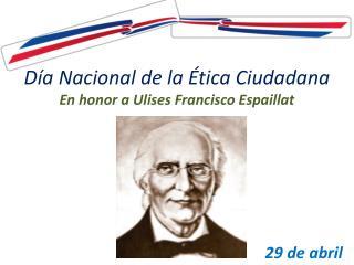 Día Nacionalde la  Ética  Ciudadana  En honor  a  Ulises  Francisco  Espaillat