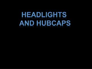 Headlights  and Hubcaps