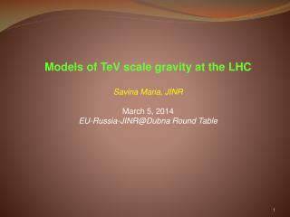 Models  of  TeV  scale  gravity at the  LHC Savina Maria ,  JINR