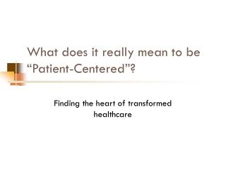 """What does it really mean to be """"Patient-Centered""""?"""
