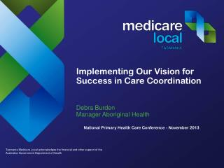 Implementing Our Vision for Success in Care Coordination Debra  Burden Manager Aboriginal Health