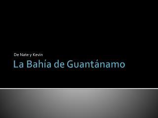 La Bahía de Guantánamo