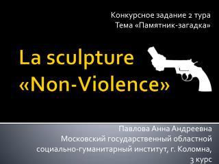 La sculpture  « Non-Violence »