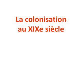 La colonisation  au XIXe siècle